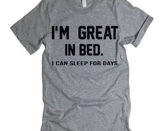 I'm Great In Bed... I Can Sleep For Days T-Shirt