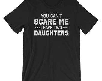You Can't Scare Me, I Have Two Daughters T-Shirt