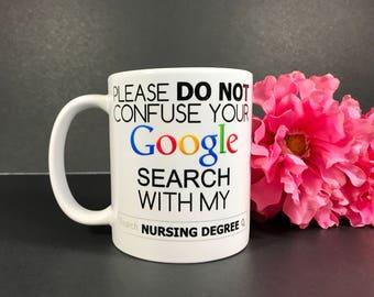 Please Do Not Confuse Your Google Search With My Nursing Degree....Nurse Mug, Nurse Gifts, Nurse Appreciation, Registered Nurse Mug
