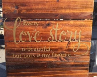 Every Love Story is Beautiful, But Ours Is My Favorite Wooden Pallet Sign