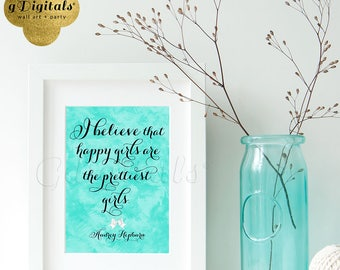 "Audrey Hepburn printable ""I believe that happy girls are the prettiest girls"" quote. Audrey wall art, bridal shower {5x7 DIGITAL FILE ONLY}"