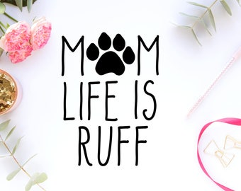 Mom Life Is Ruff - Dog Mom SVG - Dog Mom - Dog Mom PNG - Dog Mom DXF - Dog Mom Cricut - Dog Mom Font - Dog Mom Soulette  - Ruff Life - Paw