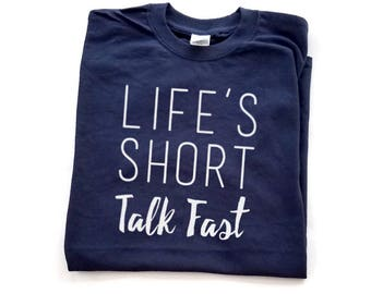 Life's Short Talk Fast Shirt, Funny T-shirt, Funny Gift, Sarcastic Shirt, Sarcastic Gift, Fast Talker, Gift for Her, Gilmore Girls Quote