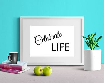 "Quote ""Celebrate Life"" wall art print instant download 8 X 10 jpeg"