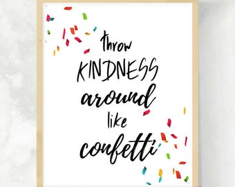 Throw Kindness Around Like Confetti | Daily Affirmation | Inspiring Quote Print | Gift for Teens | Printable Wall Art | Best Friend Gift
