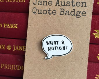 Jane Austen Quote Pin Badge - What a Notion - Pride & Prejudice - Elizabeth Bennet - Book Lover - Literature - Mr Darcy - Gift - Regency