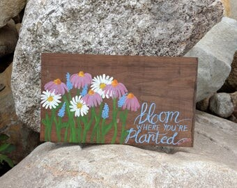 Bloom Where You're Planted  - Hand-painted Sign