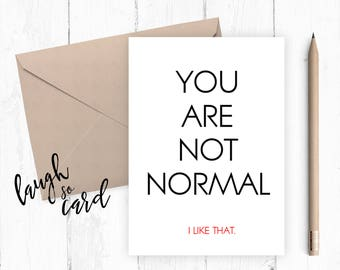 Funny birthday card,  Boyfriend Card,, funny card, funny rude card birthday for him card you are not normal