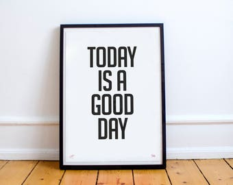 Today is a good day: Limited Edition Typographic Quote Poster
