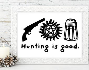 Hunting is good Supernatural Quote Fan Art, Home or Office Print - Dean and Sam, Birthday, Anniversary, Gift for her Gift for him