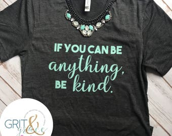 FREE SHIPPING, If You Can Be Anything, Be Kind, Be Kind Tshirt, Women's Shirts