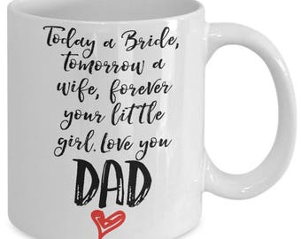 Today a Bride, Tomorrow A Wife, Forever Your Little Girl. Love You Dad Funny Mug, Father of the Bride Mug,Bride's Father,Wedding Gift - B139