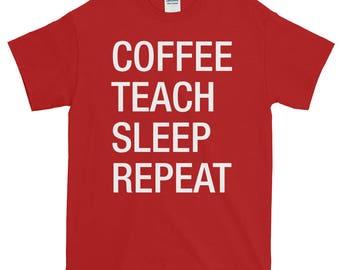 Coffee Teach Sleep Repeat Short-Sleeve T-Shirt