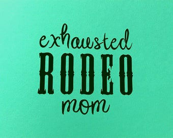 Rodeo mom vinyl decal, exhausted rodeo mom, car decals, vinyl stickers, vinyl decals, rodeo decals, rodeo mom tumbler decal, window decals