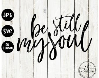 Be Still My Soul SVG, svg file, Christian SVG, Religious SVG, Silhouette svg, Silhouette Cut File, Tshirt svg, Svg cut file, Cricut svg