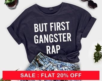 but first gangster rap,  but first gangsta rap shirt, gifts for her, graphic tee, woman unisex tee, gangster rap tshirt, graphic tees