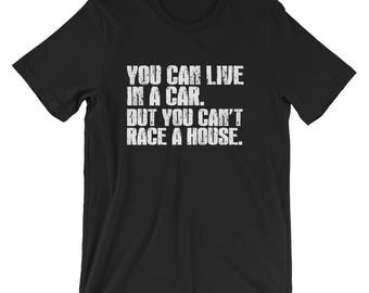 You can live in a car. But you can't race a house t-shirt.