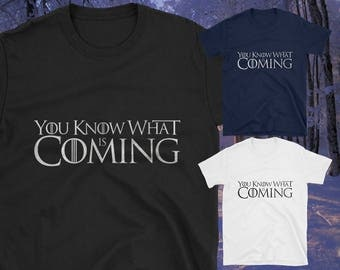 You Know What is Coming GAME of THRONES Gift Inspired Short-Sleeve T-Shirt Winter is Coming, is Here, GOT Perfect Present  for Tv Geek Nerd
