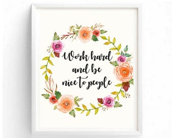 Work Hard and be Nice to People Inspirational Motivational Printable Digital Quotes Beautiful Watercolor Floral Wreath Art Office Dorm Decor