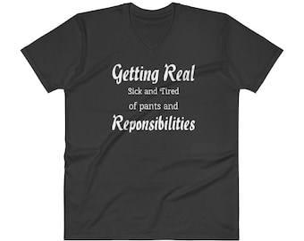 Getting Real Sick and Tired of pants and Responsibilities V-Neck T-Shirt