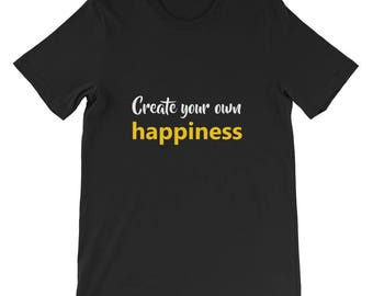 Create your own happiness Short-Sleeve Unisex T-Shirt
