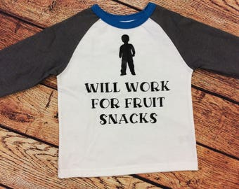 Will work for Fruit Snacks toddler shirt
