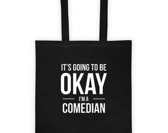 It's Going to Be Okay I'm a Comedian Tote Bag Funny Gift for Stand Up Comedy Genius and Funny Guy, Gift for Her