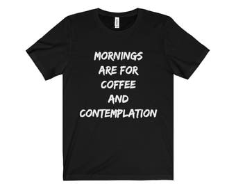 Mornings Are For Coffee And Contemplation