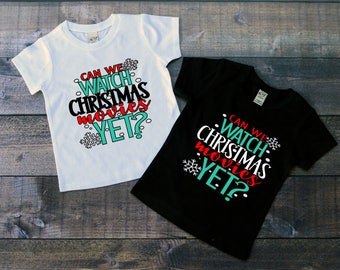 Children's Christmas Tee Shirt, Can We Watch Christmas Movies Yet T-Shirt, Black or White Tee, Infants, Toddler, Youth, Boys, Girls Shirt