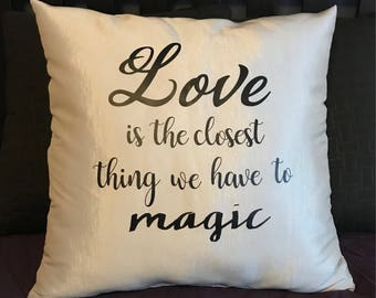 Love is the Closest Thing We Have To Magic Decorative Pillow