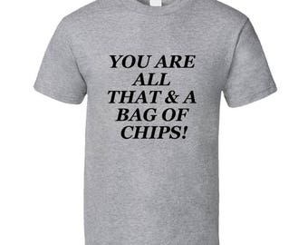 You Are All That And A Bag Of Chips T Shirt