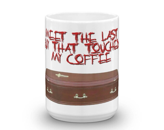 This is the Last Guy that Touched My Coffee Cup, Coffee Gift Mug, Presents for Coffee Lovers, Death Parody, Warning Message Mug