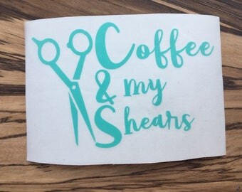 Coffee and my Shears Decal, Hair stylist decal, hair dresser decal, coffee decal, cosmetology decal, cosmetologist decal, Shears decal