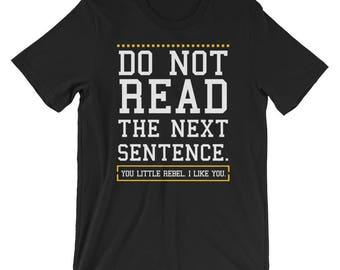 Do Not Read The Next Sentence T-shirt Fun Rebel Tee