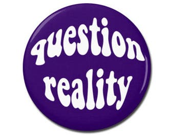 """Question Reality 1.25"""" or 2.25"""" Pinback Pin Button or Refrigerator Magnet LSD Funny Hippie 60s Grateful Dead"""