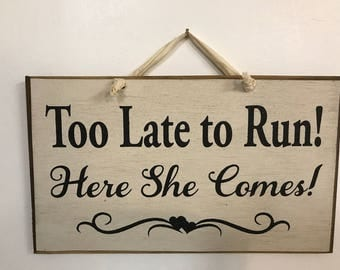 Too late to run here she comes wedding sign wedding carry down aisle ring bearer decor photo prop
