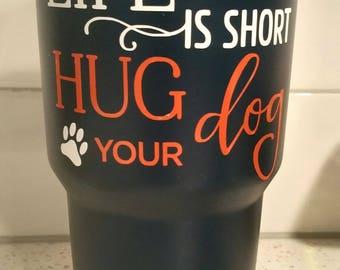 Life Is Short - Hug Your Dog Stainless Steel Tumbler - Ozark Trail - 30 oz