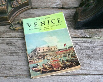 Vintage 1954 How To Visit Venice / An Artistic and Illustrated Guide-Book / Travel Book / Guide Book