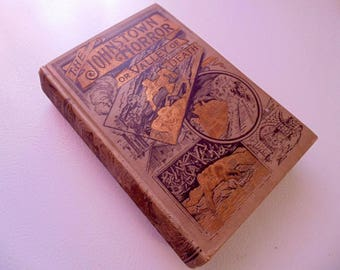 The Johnstown Horror or Valley of Death by James Herbert Walker, 1889 1st edition, Fully Illustrated with Scenes of the Great Calamity