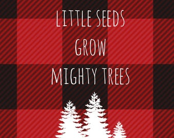 From Little Seeds Grow Mighty Trees -4x6 Digital Printable