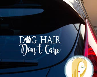 Dog Hair Don't Care Vinyl Decal, Dog Paw Decal, Dog Decal, Funny Dog Decal, Dog Gift, Dog Lover, Laptop Decal, Car Window Decal, Dog Decals