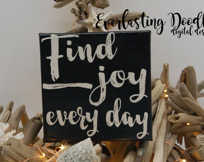 Find joy every day,  Hand Painted Canvas, farmhouse decor, inspirational, cottage decor, fixer upper decor