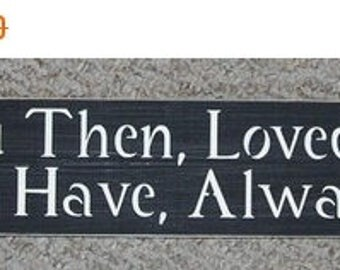 ON SALE TODAY Loved You Then, Loved You Still ... Inspirational Wooden Sign You Pick Colors