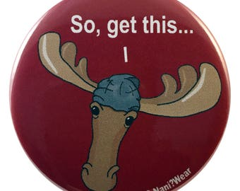 Sam Winchester Supernatural Moose 2.25 Inch Geek Button So Get This