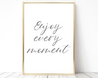 SALE -50% Enjoy Every Moment Digital Print Instant Art INSTANT DOWNLOAD Printable Wall Decor