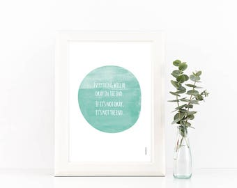 Everything will be okay in the end. If it's not okay, it's not the end., single's day, Eveything will be ok, Quote Print, Aqua Green, Prints