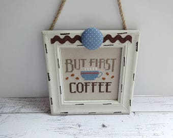 Coffee Decor, Cross Stitch Wall Hanging, Framed Cross Stitch, Hanging Frame, Finished Cross Stitch, Coffee Lover, Coffee Gift, But First