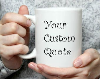 Custom mug, design your own mug, personalized mug, custom gift, 11 oz or 15 oz