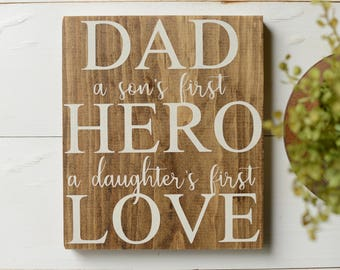 Dad A Sons First Hero A Daughters First Love - Dad Sign - Sign for dad - Father's Day Gift - Gift From Son - Gift From Daughter
