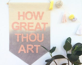 How Great Thou Art - dip dyed wall banner  - 15 x 23 inch large canvas banner grey and blush